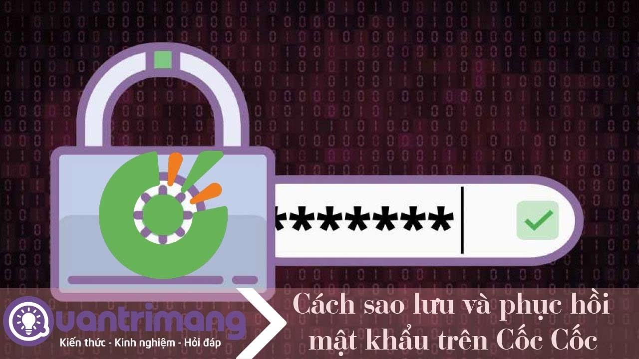 Cách sao lưu và khôi phục mật khẩu Cốc Cốc