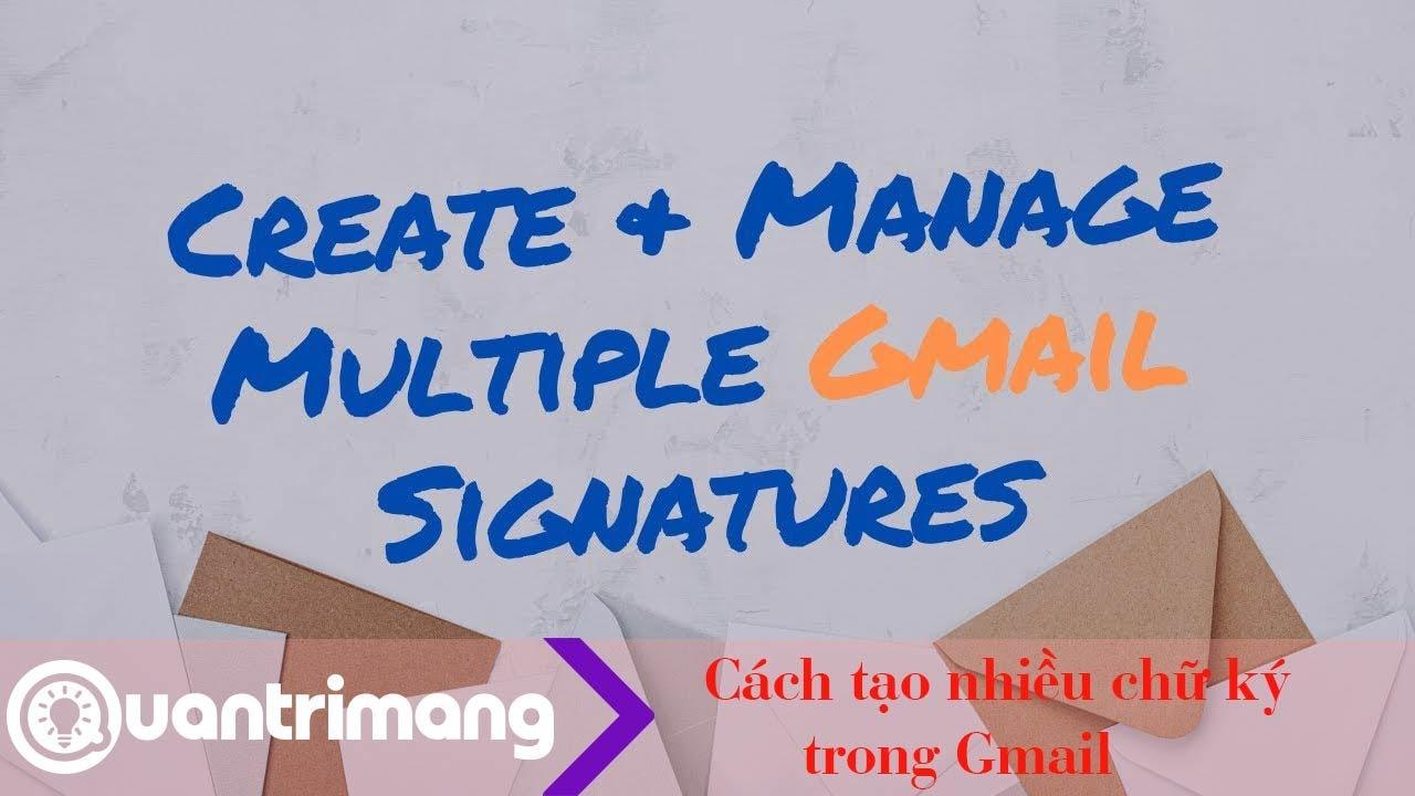 Cách tạo nhiều chữ ký trên Gmail