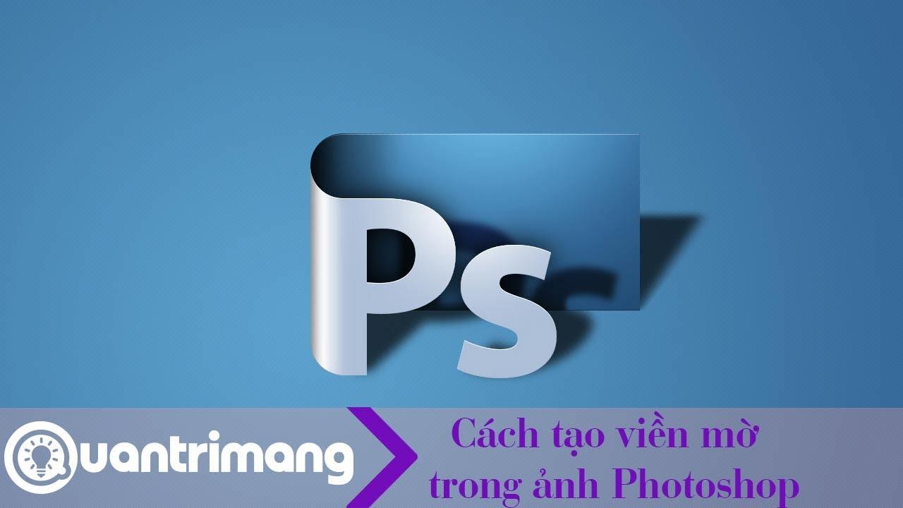 Cách tạo viền mờ trong ảnh Photoshop