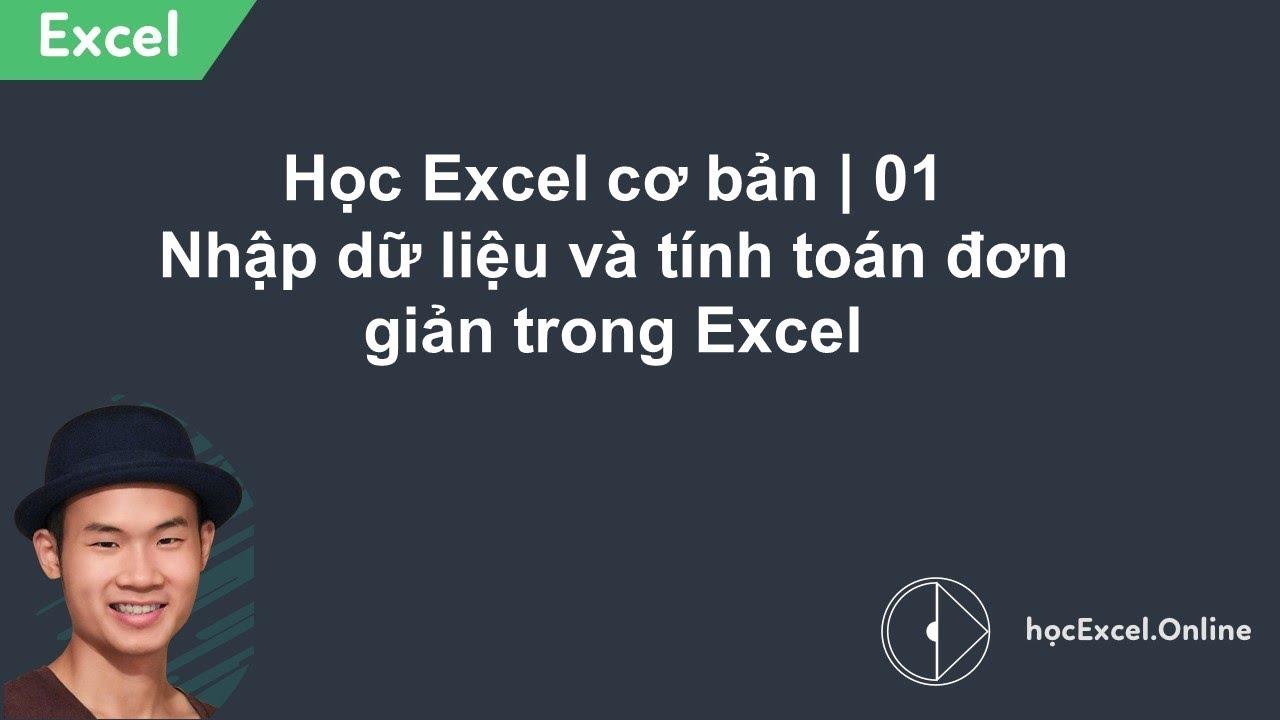 Học Excel cơ bản | 01 Nhập dữ liệu và tính toán đơn giản trong Excel