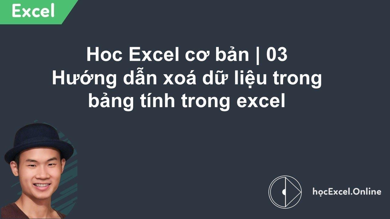Hoc Excel cơ bản | 03 Hướng dẫn xoá dữ liệu trong bảng tính trong excel