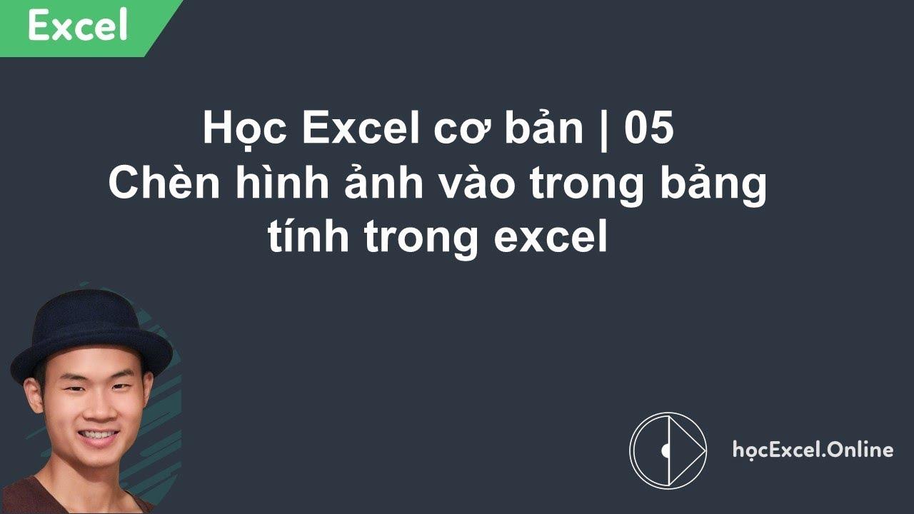 Học Excel cơ bản | 05 Chèn hình ảnh vào trong bảng tính trong excel