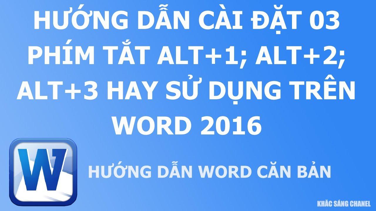 Hướng dẫn cài đặt 03 phím tắt Alt+1; Alt+2; Alt+3 hay sử dụng trên Word 2016