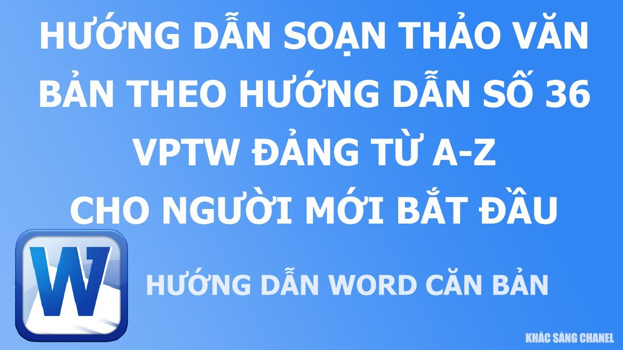 Hướng dẫn soạn thảo văn bản theo hướng dẫn số 36 VPTW Đảng từ A - Z cho người mới bắt đầu