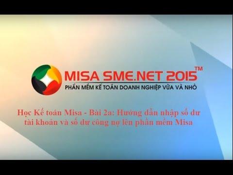 Học Kế toán Misa - Bài 2a: Hướng dẫn nhập số dư tài khoản và số dư công nợ lên phần mềm Misa