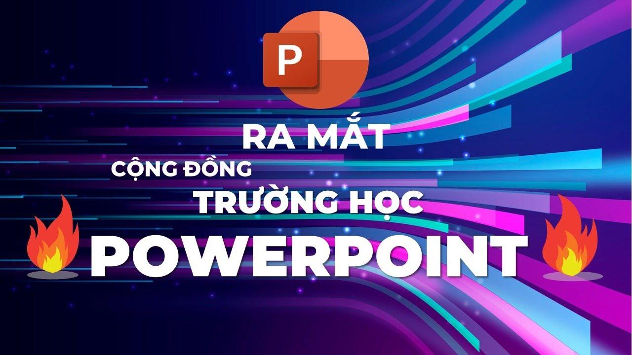 Ra mắt Cộng đồng Trường học PowerPoint | Chia sẻ kiến thức, kỹ năng, tài nguyên thiết kế PowerPoint