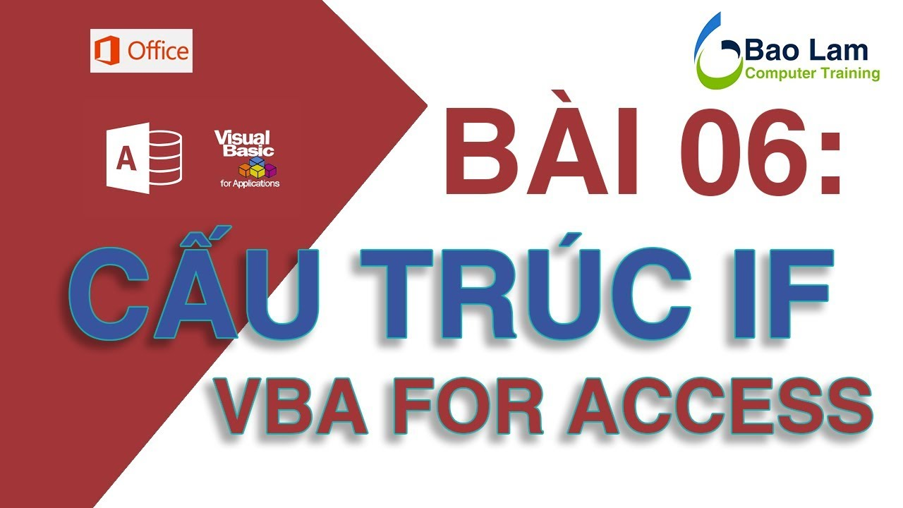 VBA for Access - Bài 6 Cấu trúc lựa chọn IF - How to programming in Access – IF CONDITION