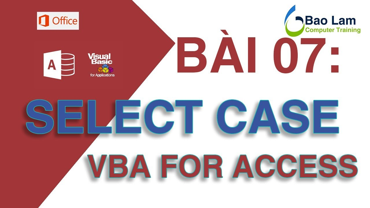 VBA for Access - Bài 7 Cấu trúc lựa chọn SELECT CASE - How to programming in Access – SELECT CASE