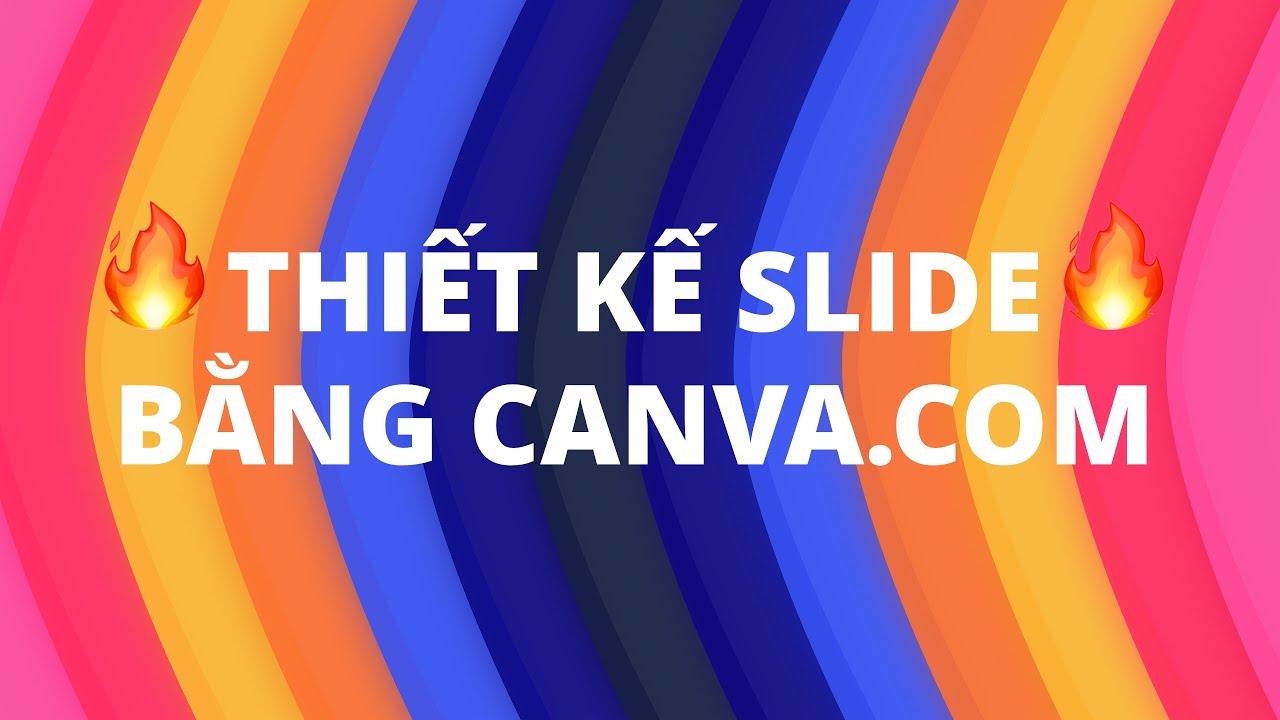 Thiết kế Slide bằng Canva | Không cần PowerPoint cũng làm được?