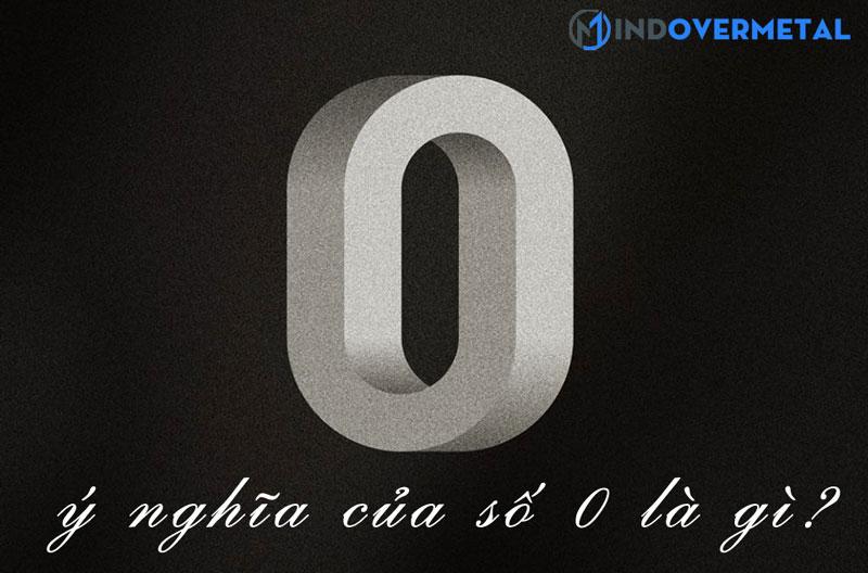 y-nghia-cua-so-0-la-gi-mindovermetal-1
