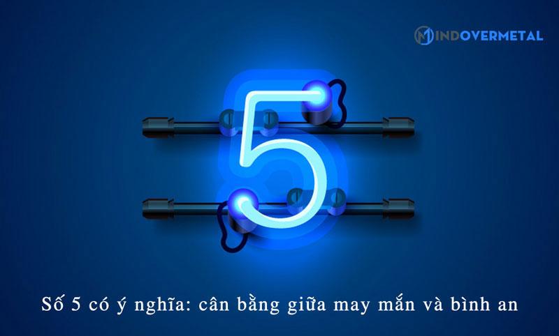 so-5-co-y-nghia-gi-trong-phong-thuy-mindovermetal