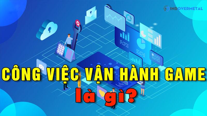cong-viec-van-hanh-game-la-gi-doi-ngu-van-hanh-la-ai-3