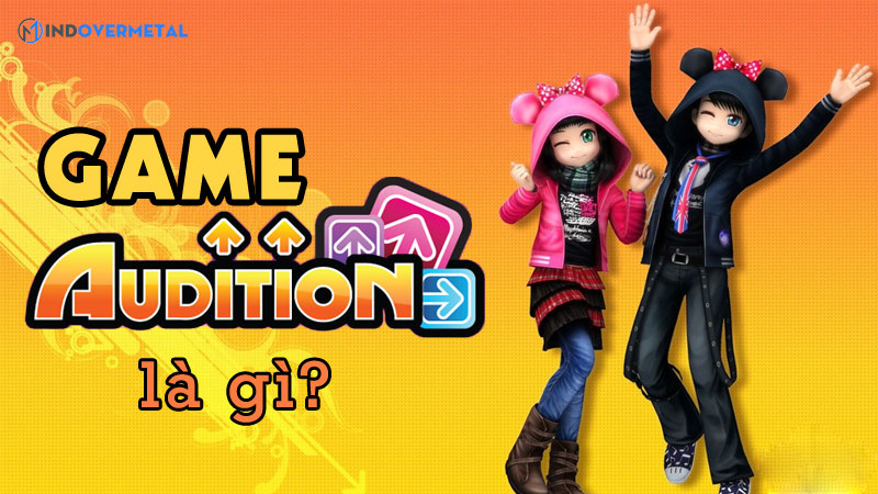 game-audition-la-gi-am-nhac-ket-hop-dieu-nhay-soi-dong-mindovermetal