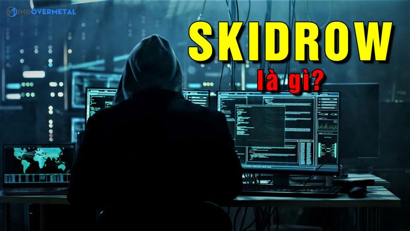 skidrow-la-gi-su-ra-doi-cua-nhom-hack-game-skidrow-mindovermetal
