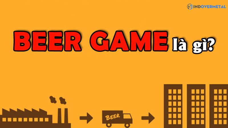 beer-game-la-gi-nguon-goc-va-cach-choi-beer-game-mindovermetal