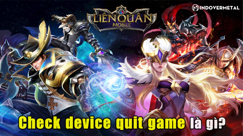 check-device-quit-game-la-gi-va-cach-khac-phuc-loi-nay-mindovermetal