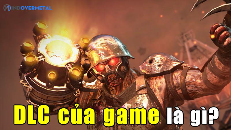 dlc-cua-game-la-gi-cac-dang-dlc-game-thu-nen-biet-mindovermetal