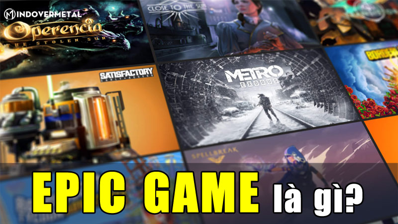 epic-game-la-gi-4-san-pham-lam-nen-ten-tuoi-epic-game-mindovermetal