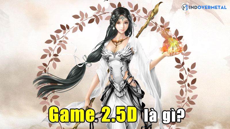game-2-5d-la-gi-phan-biet-giua-game-2d-2-5d-va-3d-mindovermetal