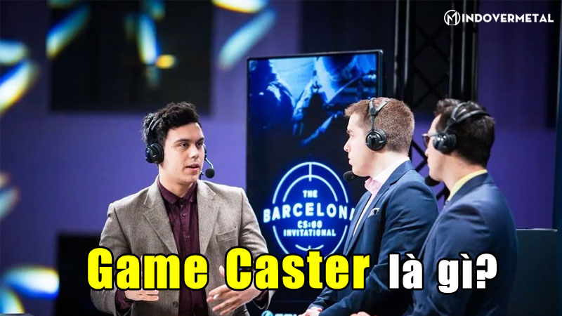 game-caster-la-gi-nhung-yeu-to-can-co-cua-mot-caster-mindovermetal