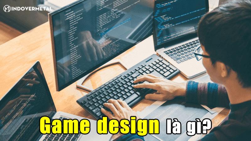 game-design-la-gi-danh-cho-gioi-tre-yeu-thich-game-mindovermetal