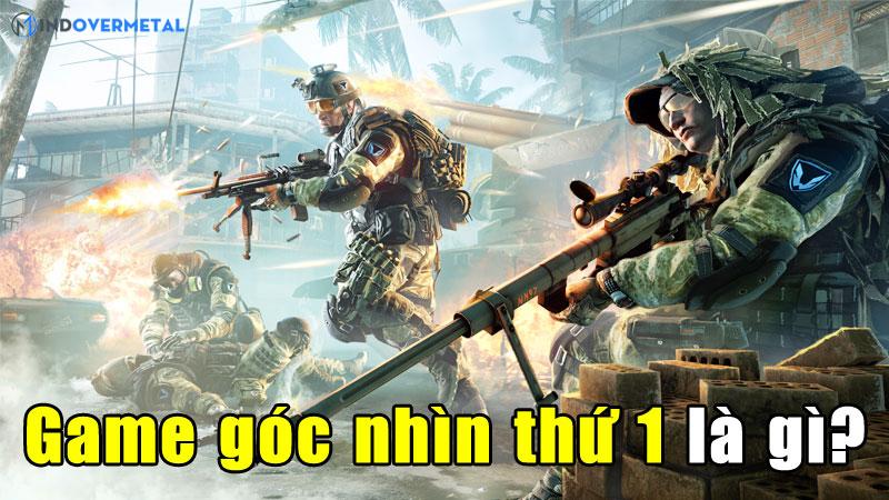 game-goc-nhin-thu-1-la-gi-top-5-game-fps-hay-nhat-mindovermetal