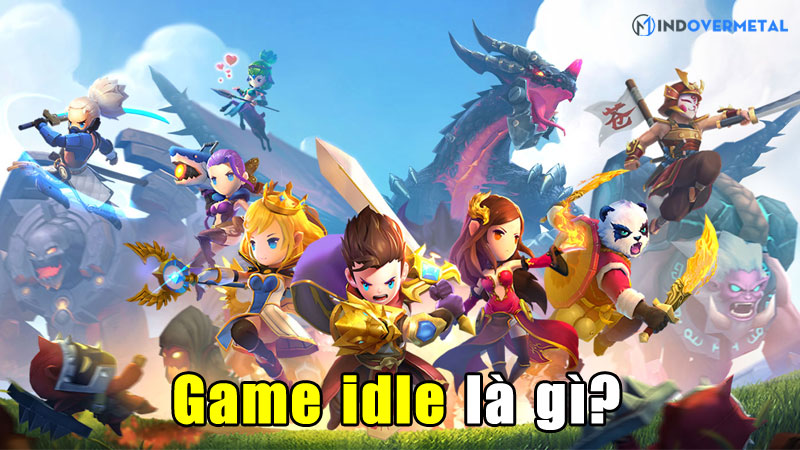 game-idle-la-gi-ly-do-gi-lai-thu-hut-nguoi-choi-den-vay-mindovermetal
