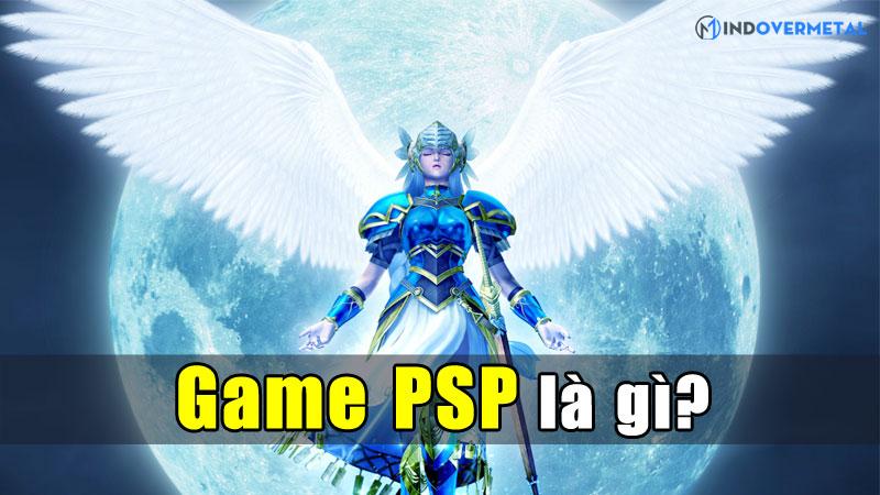 game-psp-la-gi-top-5-game-psp-dang-choi-nhat-hien-tai-mindovermetal