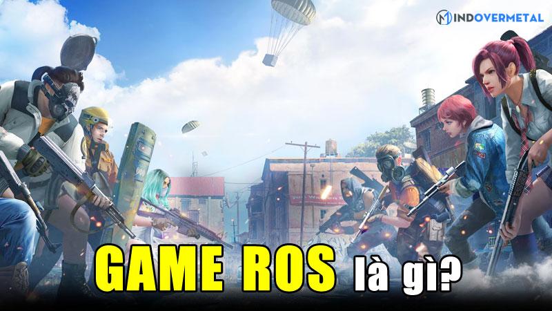 game-ros-la-gi-diem-khac-biet-giua-ros-va-pubg-mindovermetal
