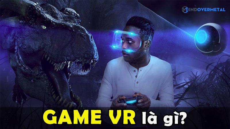 game-vr-la-gi-top-5-game-vr-noi-tieng-nhat-hien-nay-mindovermetal