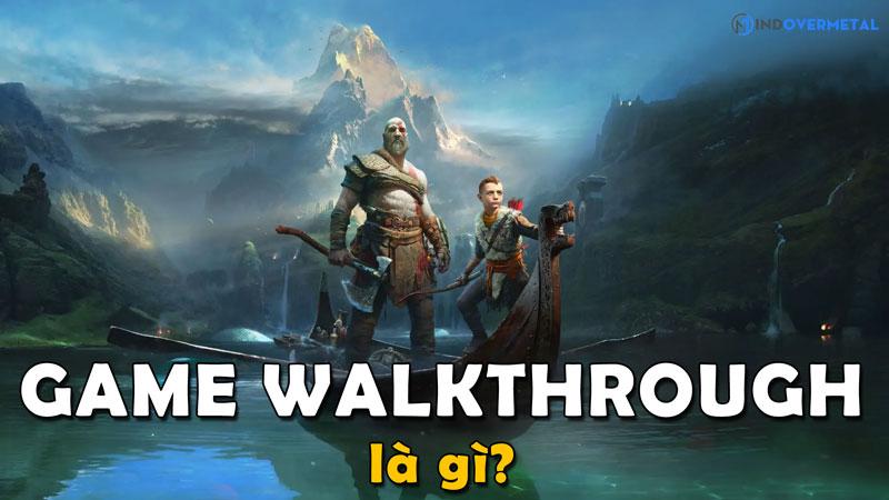 game-walkthrough-la-gi-loi-ich-cua-walkthrough-game-mindovermetal