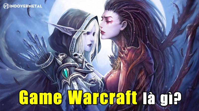 game-warcraft-la-gi-sieu-pham-game-noi-tieng-dinh-dam-mindovermetal