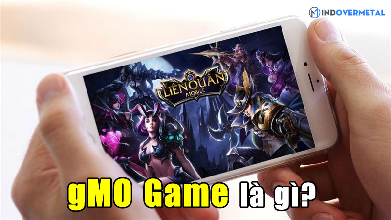 gmo-game-la-gi-top-5-game-gmo-hay-ma-ban-nen-thu-mindovermetal
