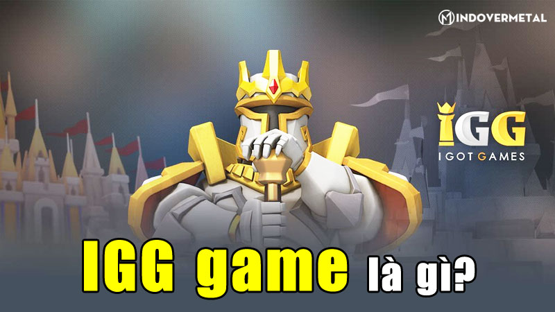 igg-game-la-gi-top-3-game-noi-tieng-nhat-cua-igg-game-mindovermetal