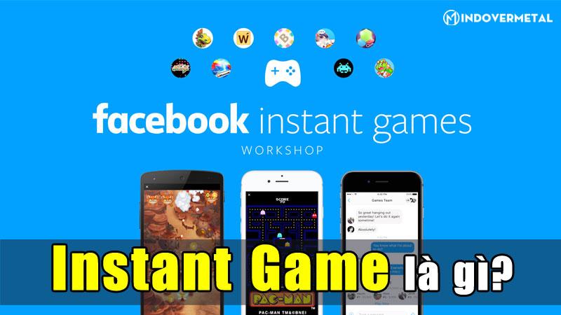 instant-game-la-gi-tinh-nang-choi-game-cua-facebook-mindovermetal