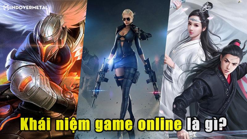 khai-niem-game-online-la-gi-loi-ich-ma-choi-game-dem-lai-mindovermetal