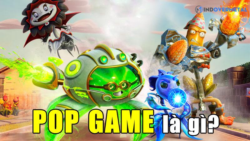 pop-game-la-gi-4-tua-game-huyen-thoai-cua-pop-game-mindovermetal