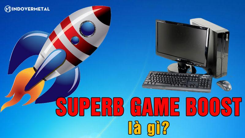 superb-game-boost-la-gi-tinh-nang-toi-uu-hoa-may-tinh-mindovermetal