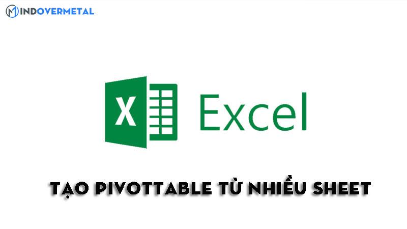 tao-pivottable-tu-nhieu-sheet-trong-excel-nhanh-va-don-gian-2