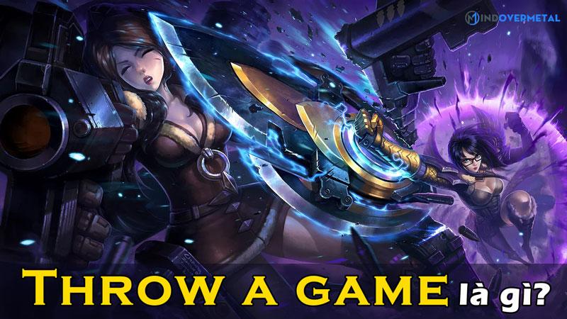 throw-a-game-la-gi-co-nen-throw-game-trong-tran-dau-mindovermetal