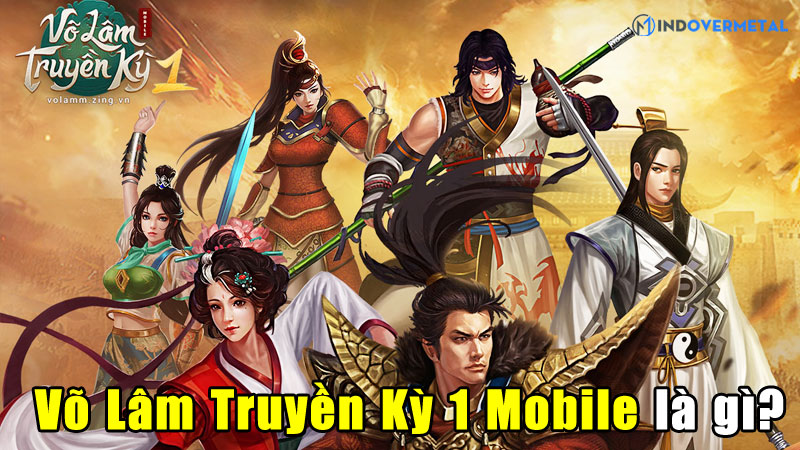 vo-lam-truyen-ky-1-mobile-la-gi-cot-truyen-game-moi-la-mindovermetal-1