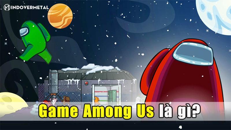 game-among-us-la-gi-tro-choi-dam-chat-tinh-luon-leo-mindovermetal