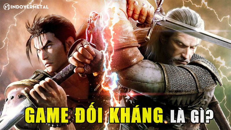 game-doi-khang-la-gi-top-5-game-doi-khang-hay-tren-pc-mindovermetal