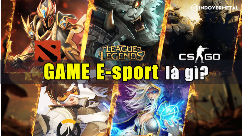 game-esport-la-gi-yeu-to-cot-loi-can-co-cua-game-esport-mindovermetal