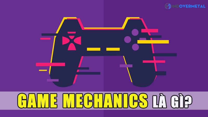 game-mechanics-la-gi-nhung-dieu-thu-vi-ma-ban-chua-biet-mindovermetal