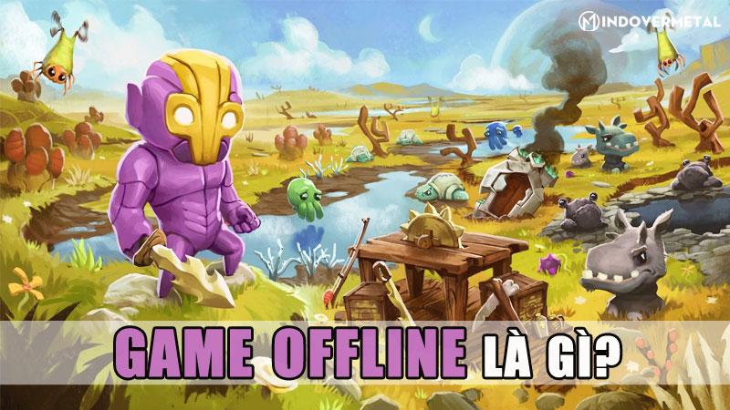 game-offline-la-gi-game-offline-online-co-gi-khac-biet-mindovermetal