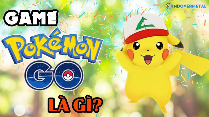 game-pokemon-go-la-gi-huong-dan-cach-choi-game-mindovermetal